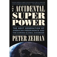 The Accidental Superpower : The Next Generation of American Preeminence and the Coming Global Disorder