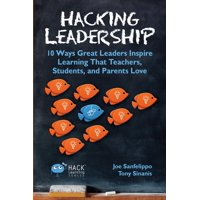 Hack Learning: Hacking Leadership: 10 Ways Great Leaders Inspire Learning That Teachers, Students, and Parents Love (Paperback)