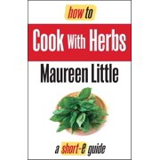 How To Cook with Herbs (Short-e Guide) - eBook