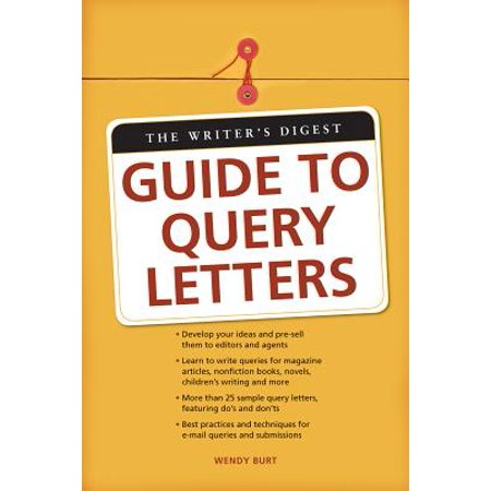 The Writer's Digest Guide To Query Letters - (Sample Query Letters To Literary Agents For Fiction)