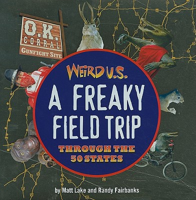 Weird U.S. : A Freaky Field Trip Through the 50 States