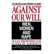 Against Our Will : Men, Women, and Rape