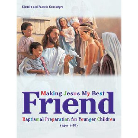 Making Jesus My Best Friend : Baptism Preparation for Younger Children (Ages
