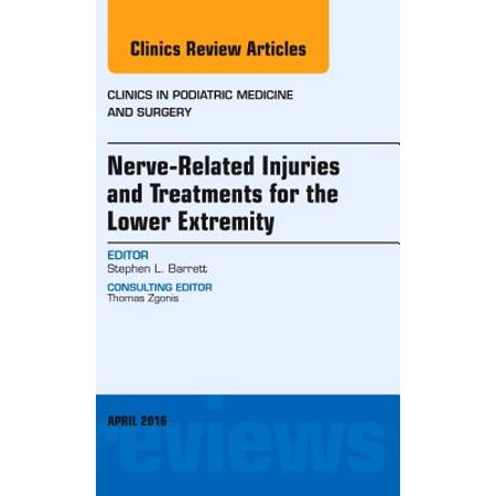 Nerve Related Injuries and Treatments for the Lower Extremity, An Issue of Clinics in Podiatric Medicine and Surgery, E-Book - Volume 33-2 - eBook