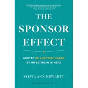 The Sponsor Effect : How to Be a Better Leader by Investing in Others