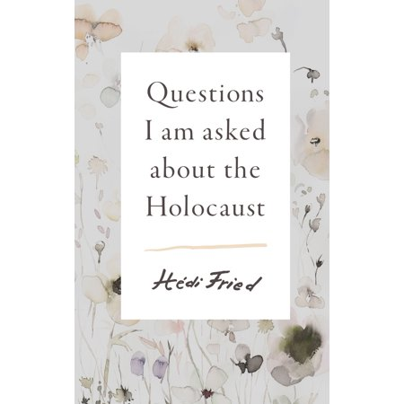 Questions I Am Asked About the Holocaust - eBook (Good Questions To Ask About The Holocaust)