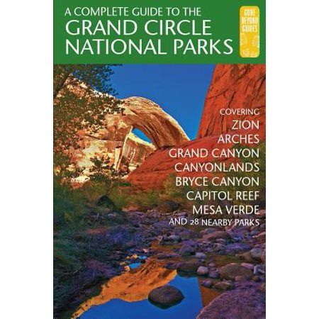 A complete guide to the grand circle national parks (paperback): 9780997137088