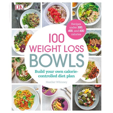 100 Weight Loss Bowls : Build your own calorie-controlled diet