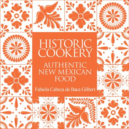 Historic Cookery : Authentic New Mexican Food