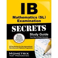 Ib Mathematics (Sl) Examination Secrets Study Guide : Ib Test Review for the International Baccalaureate Diploma Programme