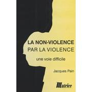 La Non-violence par la violence : une voie difficile - eBook