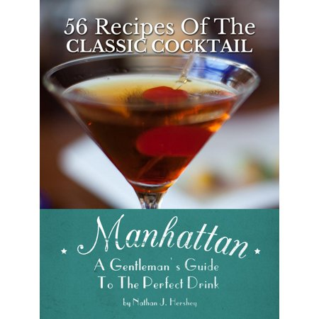 Manhattan: A Gentleman's Guide To The Perfect Drink - 56 Recipes Of The Classic Cocktail -