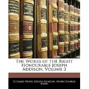 The Works of the Right Honourable Joseph Addison, Volume 3