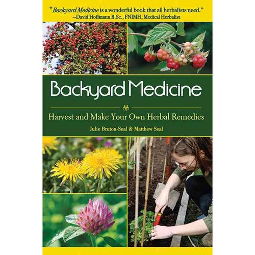 Backyard Medicine : Harvest and Make Your Own Herbal Remedies