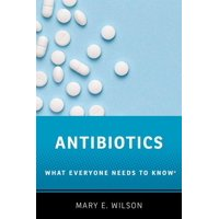 Antibiotics: What Everyone Needs to Know(r) (Paperback)