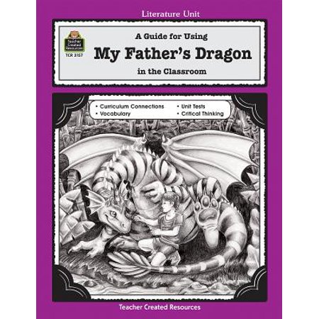 Literature Unit (Teacher Created Materials): A Guide for Using My Father's Dragon in the Classroom