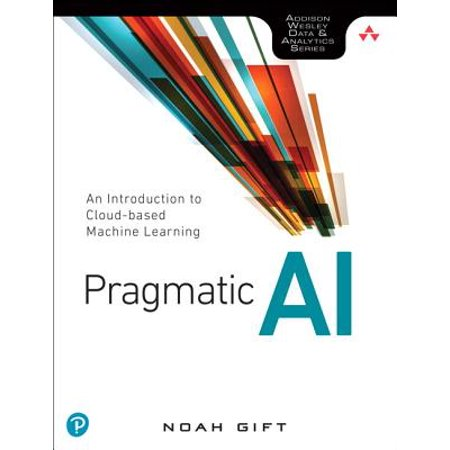 Pragmatic AI : An Introduction to Cloud-Based Machine (Boot Gift)