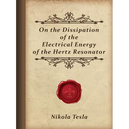 - On the Dissipation of the Electrical Energy of the Hertz Resonator - eBook