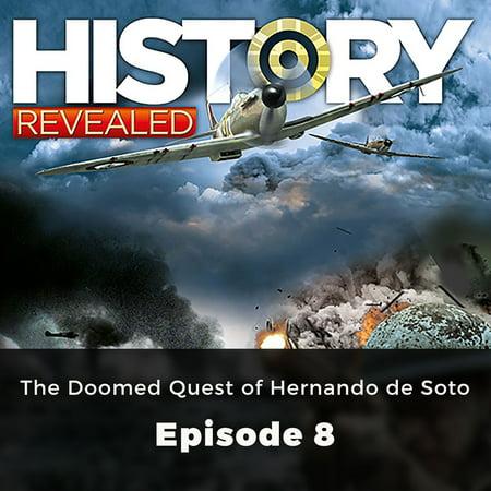 History Revealed: The Doomed Quest of Hernando de Soto -