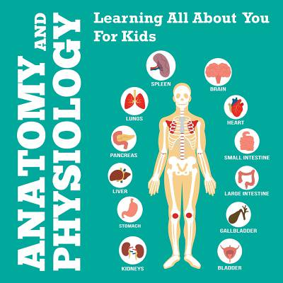 Anatomy and Physiology : Learning All about You for (Best Way To Learn Anatomy)