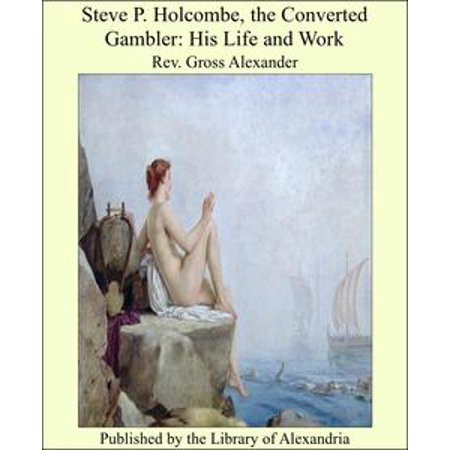 Steve P. Holcombe, the Converted Gambler: His Life and Work - eBook