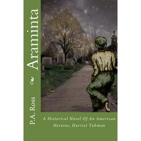 Araminta  An Historical Novel About An American Hero  Harriet Tubman