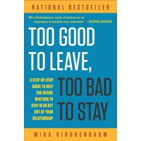 Too Good to Leave, Too Bad to Stay : A Step-by-Step Guide to Help You Decide Whether to Stay In or Get Out of Your Relationship