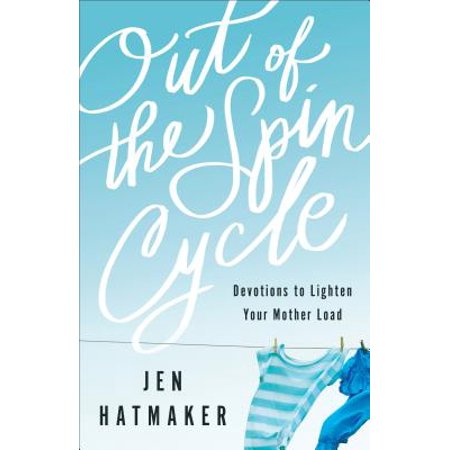 Out of the Spin Cycle : Devotions to Lighten Your Mother Load ()