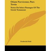 Otium Norvicense, Pars Tertia : Notes on Select Passages of the Greek Testament: Chiefly with Reference to Recent English Versions (1881)