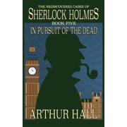In Pursuit Of The Dead: The Rediscovered Cases of Sherlock Holmes Book 5 (Paperback)