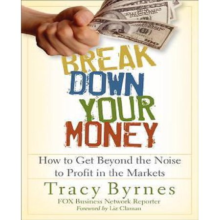 Break Down Your Money  How To Get Beyond The Noise To Profit In The Markets