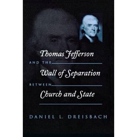 Thomas Jefferson and the Wall of Separation Between Church and (Thomas Jefferson Separation Of Church And State Quote)