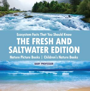 Ecosystem Facts That You Should Know - The Fresh and Saltwater Edition - Nature Picture Books | Children's Nature Books - eBook