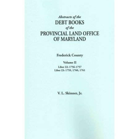Abstracts Of The Debt Books Of The Provincial Land Office Of Maryland  Frederick County