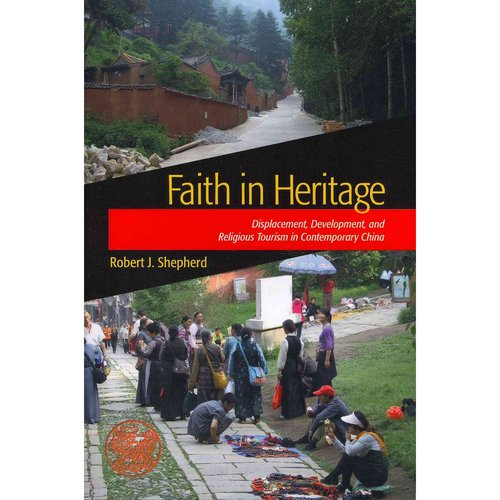 Faith in Heritage: Displacement, Development, and Religious Tourism in Contemporary China