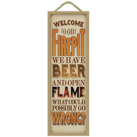 (02642) WeWalmarte to our firepit, We have beer and open flame, what could possibly go wrong? Primitive Wood Plaque - measures 5