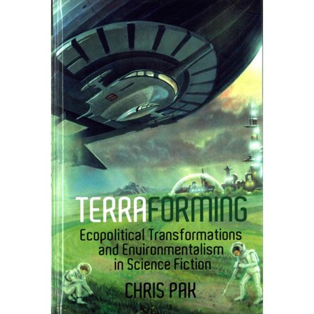 Terraforming  Ecopolitical Transformations And Environmentalism In Science Fiction