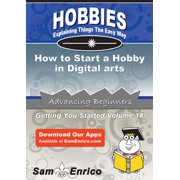 How to Start a Hobby in Digital arts - eBook