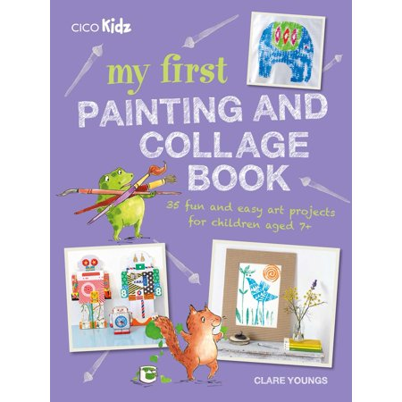 My First Painting and Collage Book : 35 fun and easy art projects for children aged 7 plus - Easy Painting Ideas For Kids