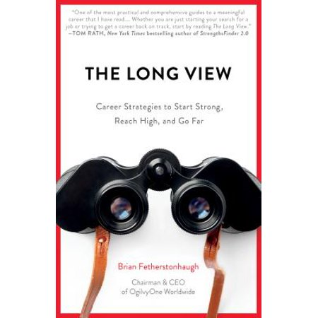 The Long View : Career Strategies to Start Strong, Reach High, and Go Far ()