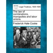 The Law of Combinations, Monopolies and Labor Unions.