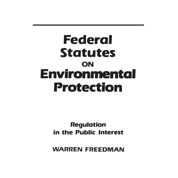Federal Statutes on Environmental Protection: Regulation in the Public Interest (Hardcover)