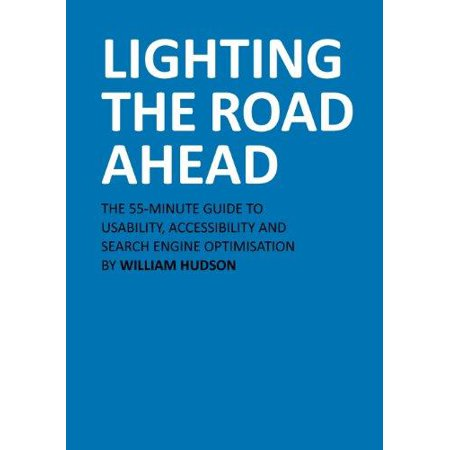 Lighting The Road Ahead  The 55 Minute Guide To Usability  Accessibility And Search Engine Optimisation