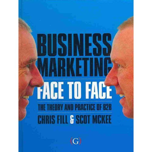 Business Marketing Face to Face : The Theory and Practice of B2B