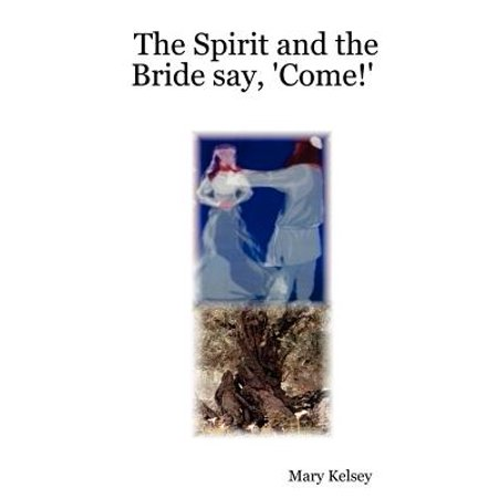 The Spirit and the Bride Say, 'Come!'