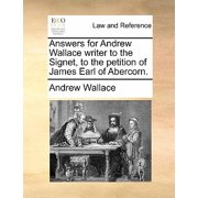 Answers for Andrew Wallace Writer to the Signet, to the Petition of James Earl of Abercorn.