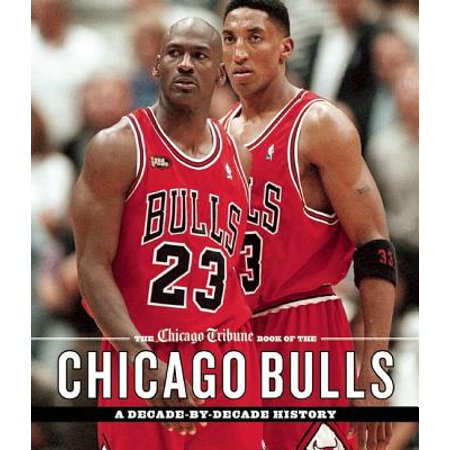 The Chicago Tribune Book of the Chicago Bulls : A Decade-By-Decade History