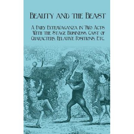 Beauty and the Beast - A Fairy Extravaganza in Two Acts - With the Stage Business, Cast of Characters, Relative Positions, Etc. - eBook (The Pirate Fairy Characters)