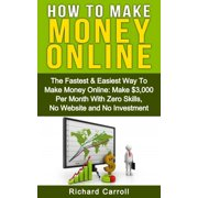 How To Make Money: The Fastest & Easiest Way To Make Money Online: Make $3,000 Per Month With Zero Skills, No Website and No Investment - eBook
