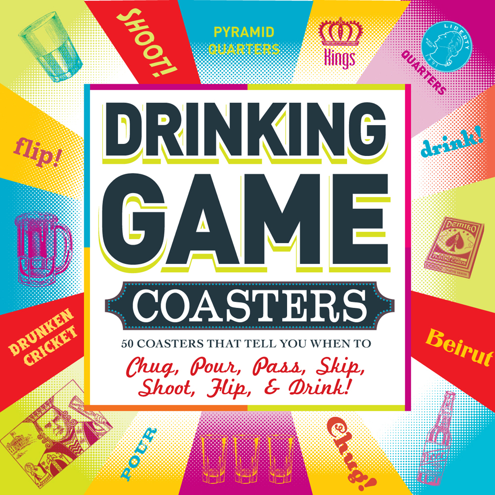 Drinking Game Coasters : 50 Coasters That Tell You When to Chug, Pour, Pass, Skip, Shoot, Flip, and Drink!